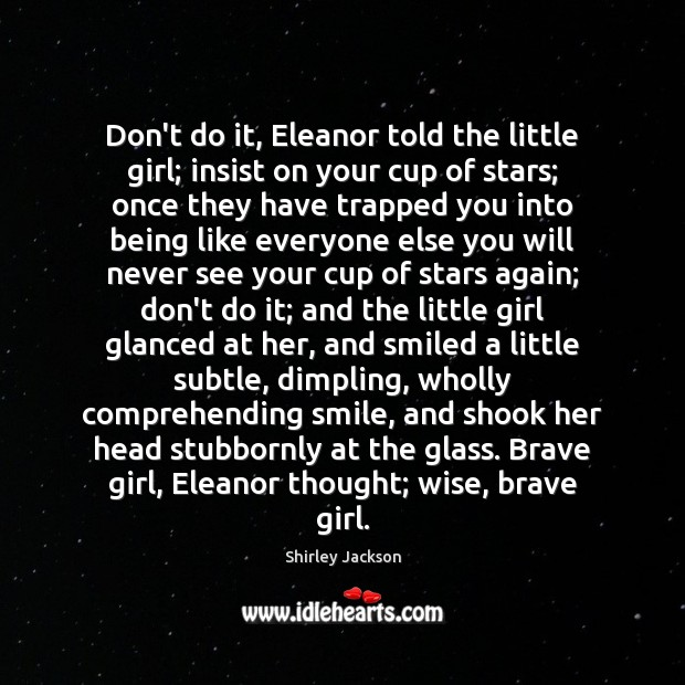 Shirley Jackson Picture Quote image saying: Don't do it, Eleanor told the little girl; insist on your cup