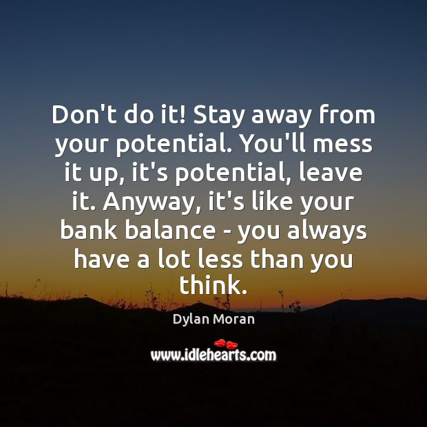 Don't do it! Stay away from your potential. You'll mess it up, Image