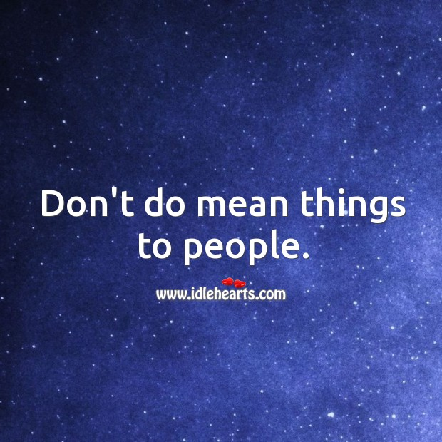 Image, Don't do mean things to people.