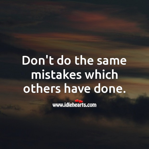 Don't do the same mistakes which others have done. Money Quotes Image