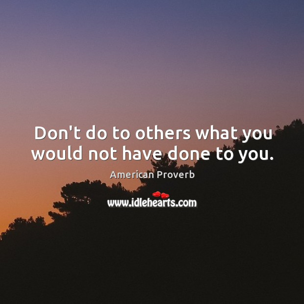 Image, Don't do to others what you would not have done to you.