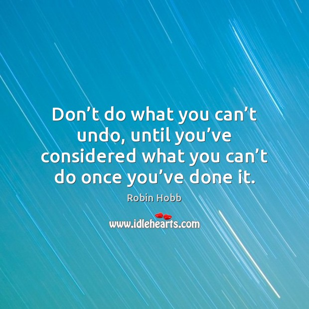 Don't do what you can't undo, until you've considered Image