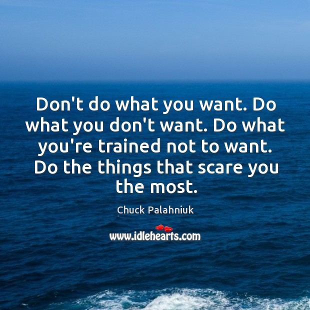Don't do what you want. Do what you don't want. Do what Image