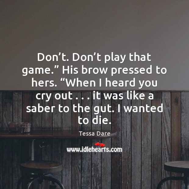 """Don't. Don't play that game."""" His brow pressed to hers. """" Image"""