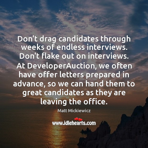 Image, Don't drag candidates through weeks of endless interviews. Don't flake out on