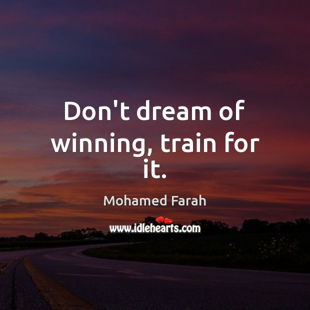 Don't dream of winning, train for it. Image