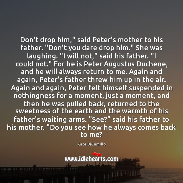 "Image, Don't drop him,"" said Peter's mother to his father. ""Don't you dare"