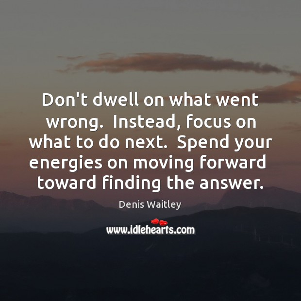 Image, Don't dwell on what went wrong.  Instead, focus on what to do