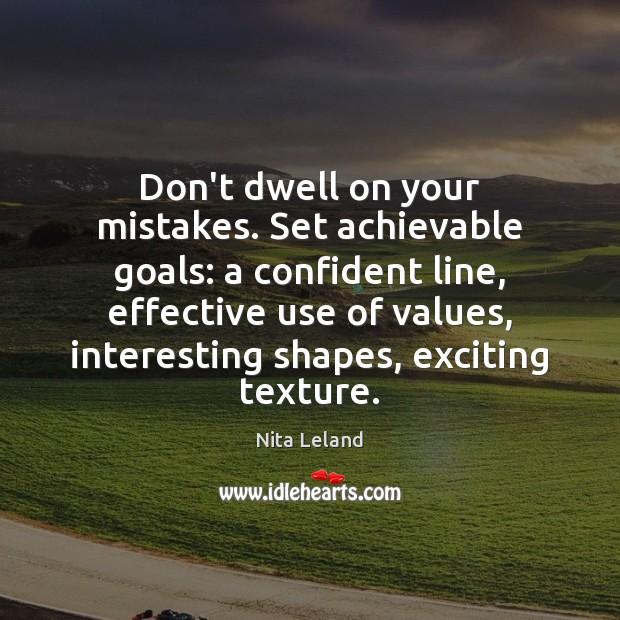 Don't dwell on your mistakes. Set achievable goals: a confident line, effective Image
