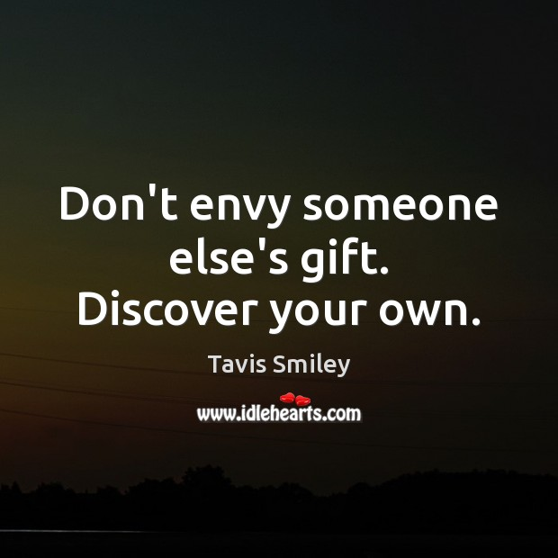 Image, Don't envy someone else's gift. Discover your own.