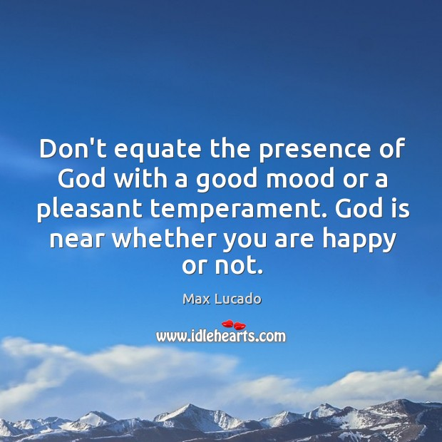 Image, Don't equate the presence of God with a good mood or a