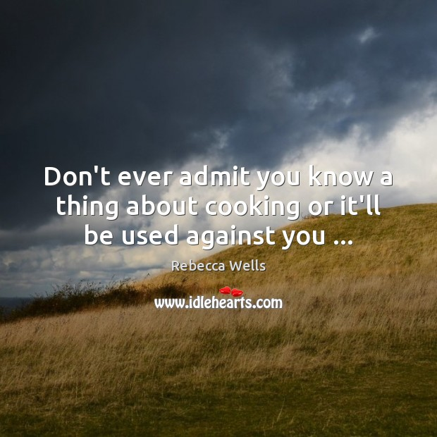 Don't ever admit you know a thing about cooking or it'll be used against you … Image