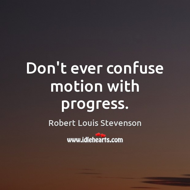 Don't ever confuse motion with progress. Robert Louis Stevenson Picture Quote