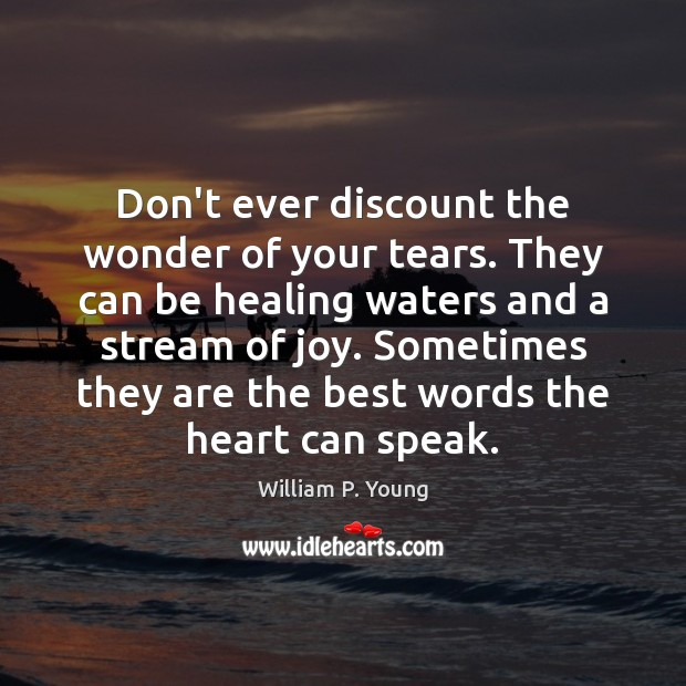 Don't ever discount the wonder of your tears. They can be healing Image