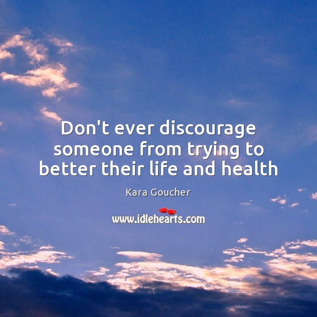 Don't ever discourage someone from trying to better their life and health Image