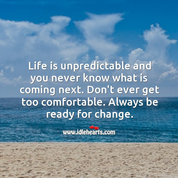 Don't ever get too comfortable. Always be ready for change. Image