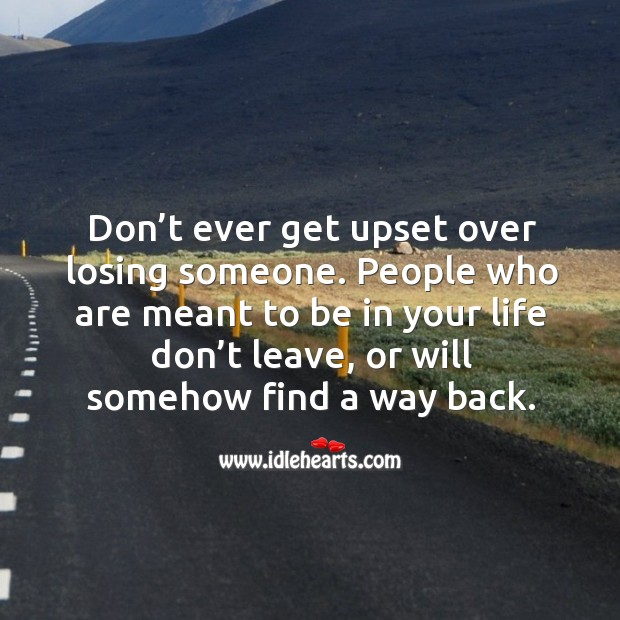 Don't ever get upset over losing someone. Image