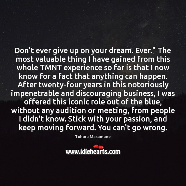 """Don't ever give up on your dream. Ever."""" The most valuable thing Passion Quotes Image"""