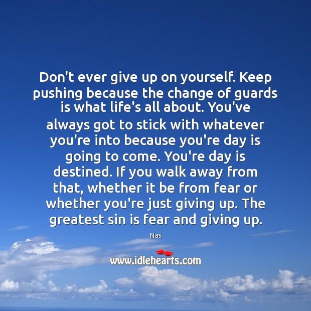 Don't ever give up on yourself. Keep pushing because the change of Nas Picture Quote