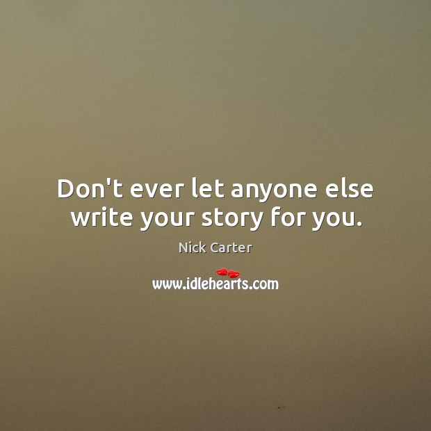 Don't ever let anyone else write your story for you. Don't Ever Let Quotes Image