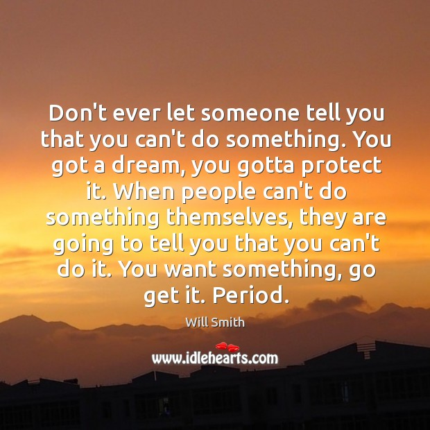 Don't ever let someone tell you that you can't do something. You Don't Ever Let Quotes Image