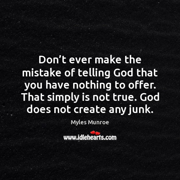 Don't ever make the mistake of telling God that you have Myles Munroe Picture Quote