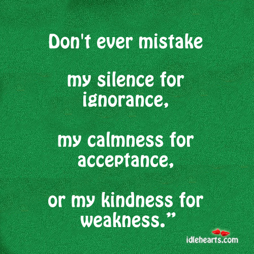 Image, Acceptance, Calmness, Don't, Ever, Ignorance, Kindness, Kindness For Weakness, Mistake, Silence, Weakness