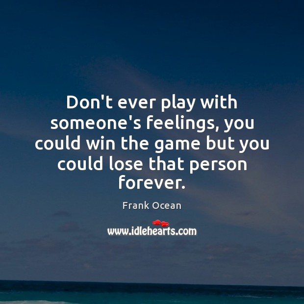 Don't ever play with someone's feelings, you could win the game but Image