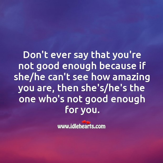 Don't ever say that you're not good enough. Image