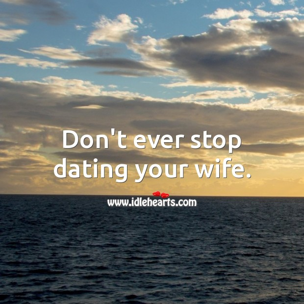 Don't ever stop dating your wife. Dating Quotes Image