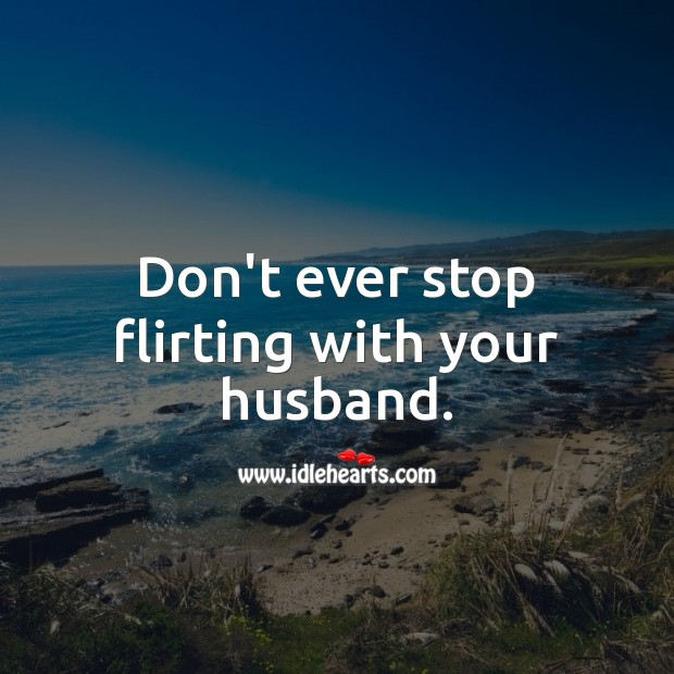 Don't ever stop flirting with your husband. Relationship Advice Image