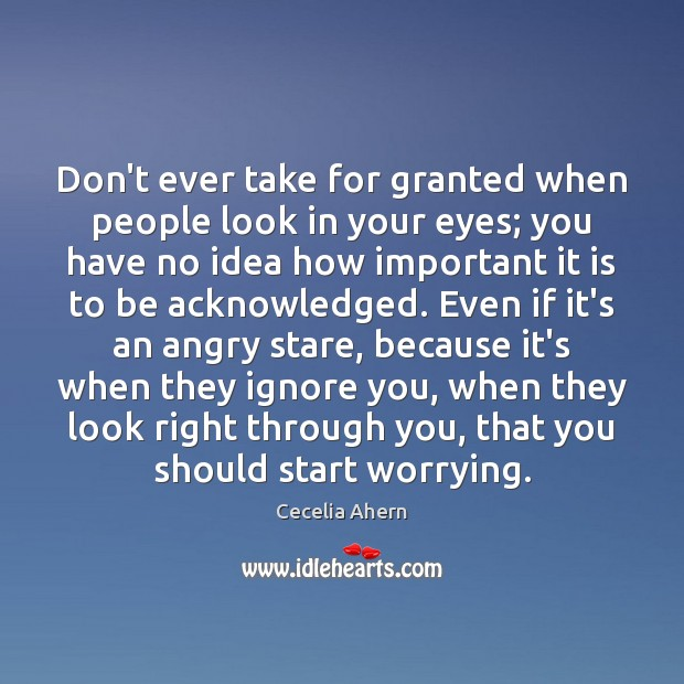 Don't ever take for granted when people look in your eyes; you Image