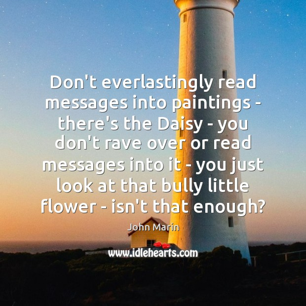 Don't everlastingly read messages into paintings – there's the Daisy – you Image
