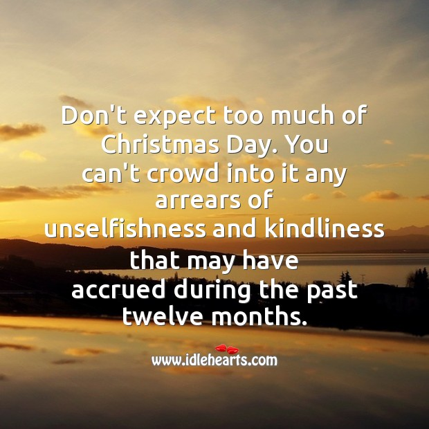 Don't expect too much of christmas day. Christmas Messages Image
