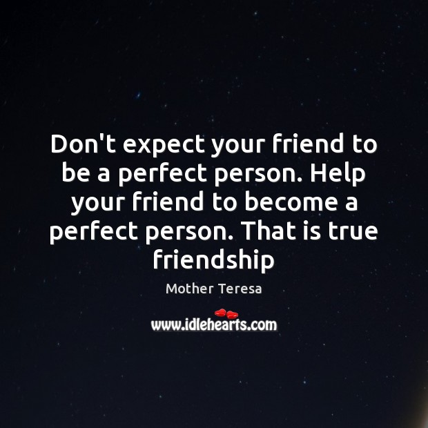 Don't expect your friend to be a perfect person. Help your friend Image