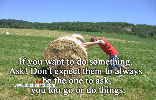 Don't expect them to always be the one to ask. Expect Quotes Image