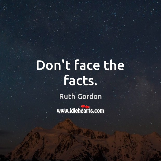 Don't face the facts. Image