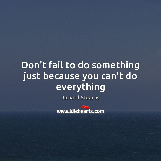 Don't fail to do something just because you can't do everything Image