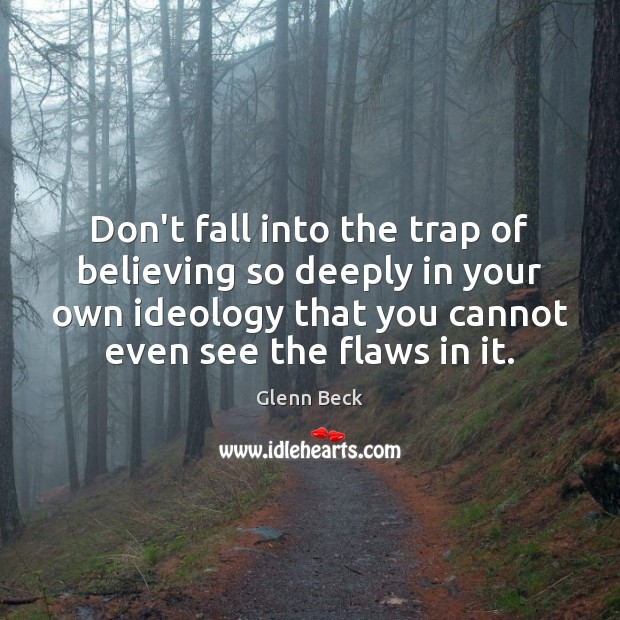 Don't fall into the trap of believing so deeply in your own Glenn Beck Picture Quote