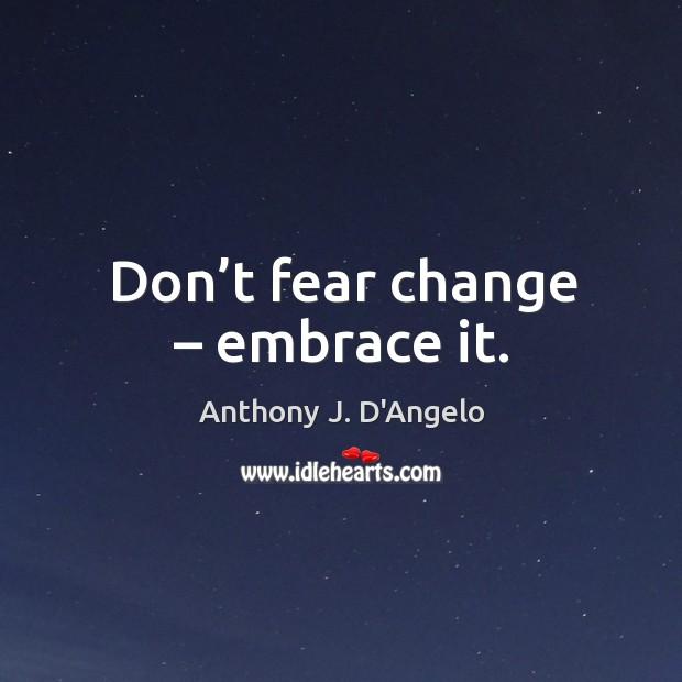 Don't fear change – embrace it. Image