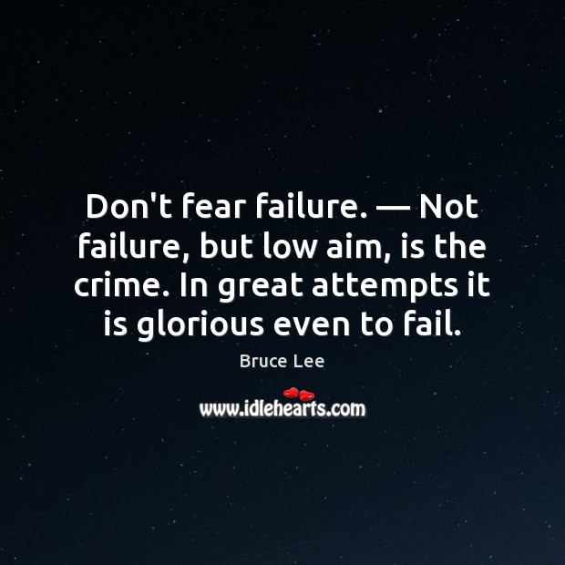 Image, Don't fear failure. — Not failure, but low aim, is the crime. In