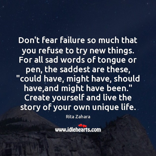 Don't fear failure so much that you refuse to try new things. Image
