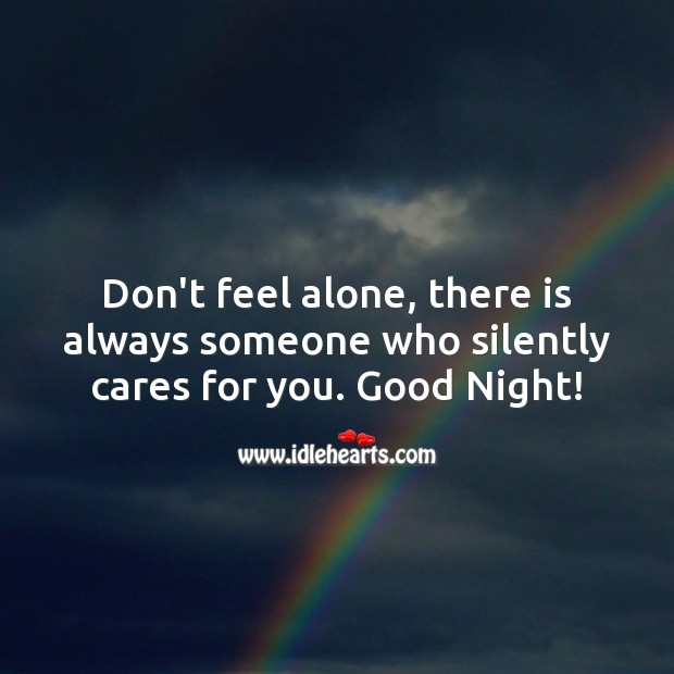 Don't feel alone, there is always someone who silently cares for you. Alone Quotes Image