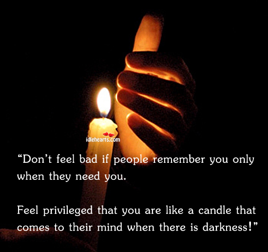 Image, Don't feel bad if people remember you only when they need you