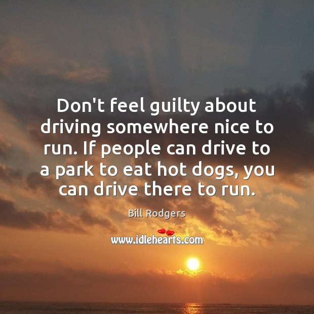 Image, Don't feel guilty about driving somewhere nice to run. If people can