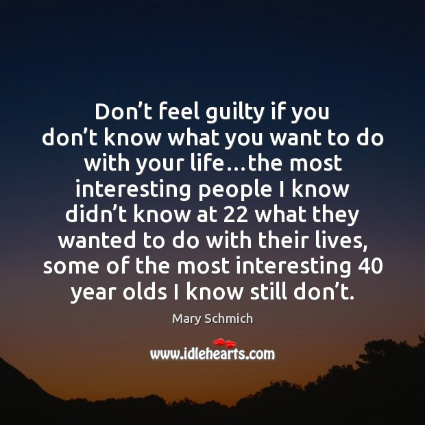 Don't feel guilty if you don't know what you want Image