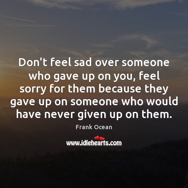 Image, Don't feel sad over someone who gave up on you, feel sorry