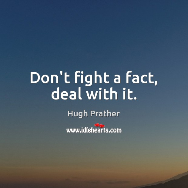 Don't fight a fact, deal with it. Image