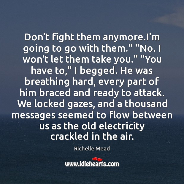 """Image about Don't fight them anymore.I'm going to go with them."""" """"No. I"""