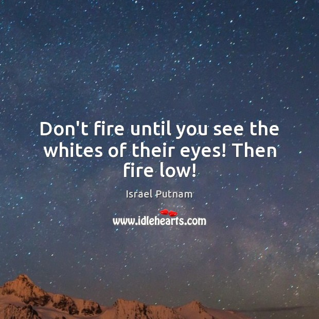 Image, Don't fire until you see the whites of their eyes! Then fire low!